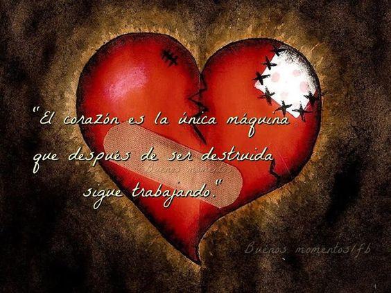El corazón es la única máquina que sigue funcionando después de ser destruida *