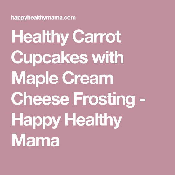 Healthy Carrot Cupcakes with Maple Cream Cheese Frosting - Happy Healthy Mama
