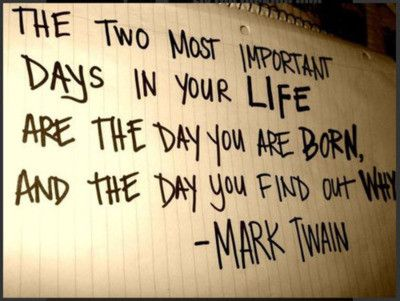 Why you are born: Words Of Wisdom, Mark Twain Quotes, Great Quotes, Life Quote, So True, Inspirational Quotes, Well Said, Favorite Quotes, Wise Words