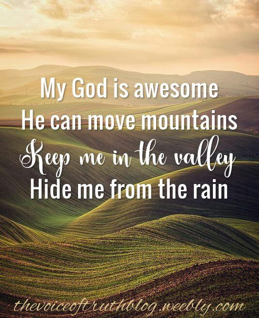 My God Is Awesome He Can Move Mountains Keep Me In The Valley