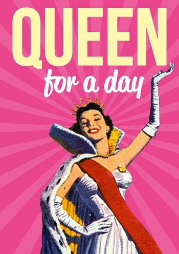 queen for a day happy birthday pinterest queen. Black Bedroom Furniture Sets. Home Design Ideas