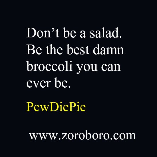 Pewdiepie Quotes In 2020 Pewdiepie Quotes Funny Inspirational Quotes Work Motivational Quotes