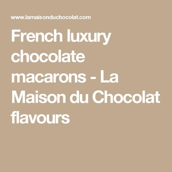 French luxury chocolate macarons - La Maison du Chocolat flavours