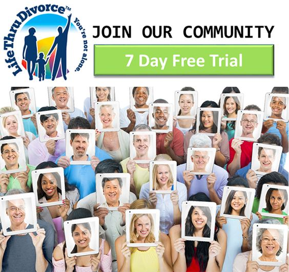 7 Day Risk Free Trial for Community Members and Professional Members.  Come Join Us. http://lifethrudivorce.com/community  http://lifethrudivorce.com