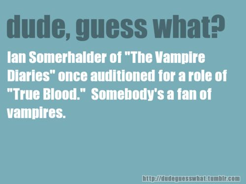 Fun fact about Ian Somerhalder from The Vampire Diaries and his True Blood audition!