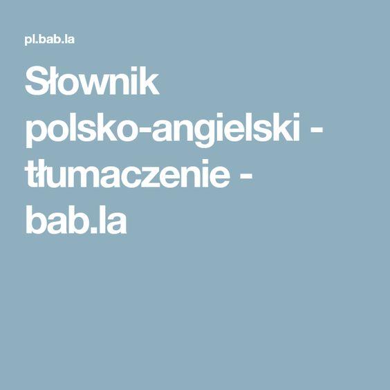 Slownik Polsko Angielski Tlumaczenie Bab La Bab