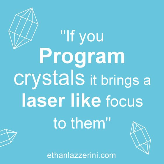 If you program crystals it brings a laser like focus to them. Ethan Lazzerini Quote  #crystalhealing