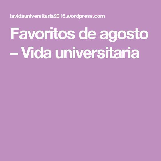 Favoritos de agosto – Vida universitaria