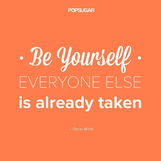 Be yourself because everyone else is taken quote
