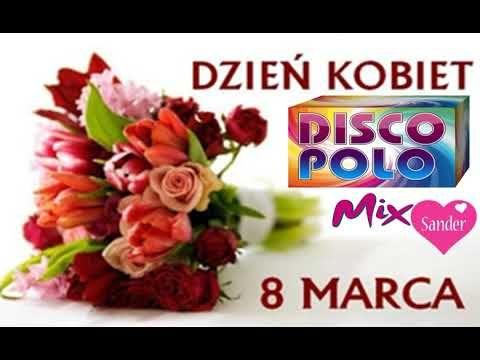Dzien Kobiet Z Muzyka Disco Polo 8 Marca 2020 Nd3r Mix Youtube Polnisch