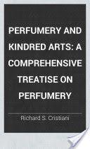 Perfumery and Kindred Arts: A Comprehensive Treatise on Perfumery (1877, 398) - Richard S. Cristiani
