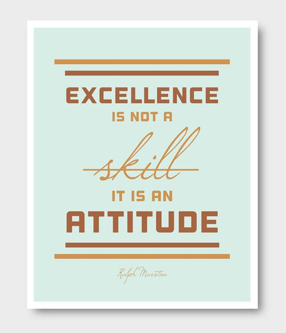 """Excellence is not a skill. It is an attitude."""