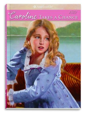 Caroline Takes a Chance (American Girl Collection Series: Caroline #4)  by Kathleen Ernst