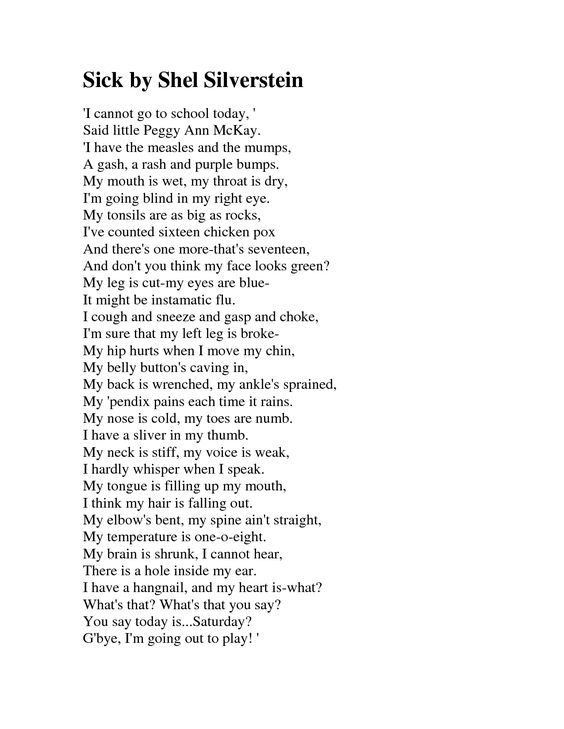 Sick by Shel Silverstein. I memorized this and presented it to my class in Grade 7- Mr. O'Black's class. Great year! :D