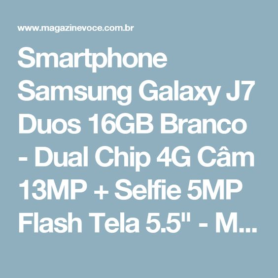 "Smartphone Samsung Galaxy J7 Duos 16GB Branco - Dual Chip 4G Câm 13MP + Selfie 5MP Flash Tela 5.5"" - Magazine 01franklyn"