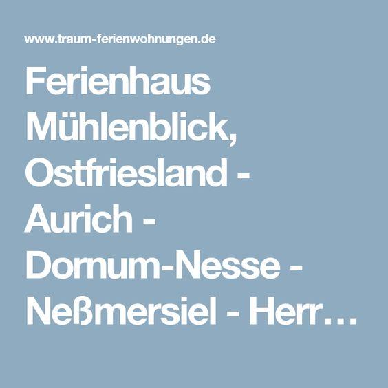 Ferienhaus Mühlenblick, Ostfriesland - Aurich - Dornum-Nesse - Neßmersiel - Herr…