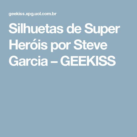 Silhuetas de Super Heróis por Steve Garcia – GEEKISS