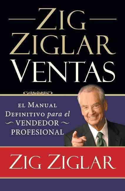 Zig Ziglar Ventas / Ziglar on Selling: El manual definitivo para el vendedor profesional / The Ultimate Handbook ...