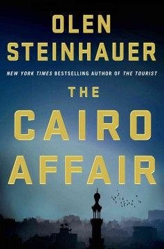 The Cairo Affair by Olen Steinhauer - The assassination of an American diplomat in Hungary places a Cairo-based CIA agent, an Egyptian intelligence agent, and an American analyst at the mercy of a dangerous political game of shifting allegiances.