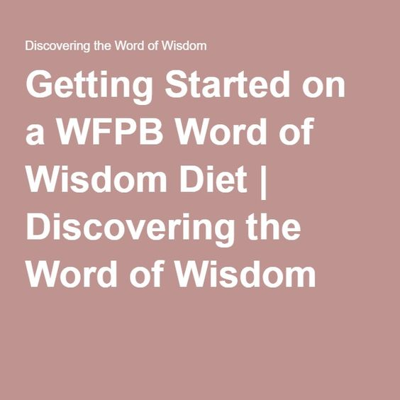 Getting Started On A Wfpb Word Of Wisdom Diet Discovering The Word Of Wisdom