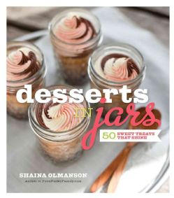Desserts in Jars: 50 Sweet Treats That Shine (Spiral bound) | Overstock.com Shopping - Great Deals on General Cooking