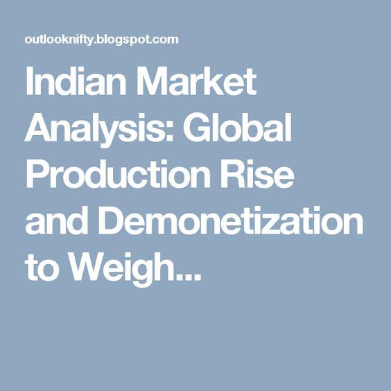 Indian Market Analysis Global Production Rise and Demonetization - market analysis