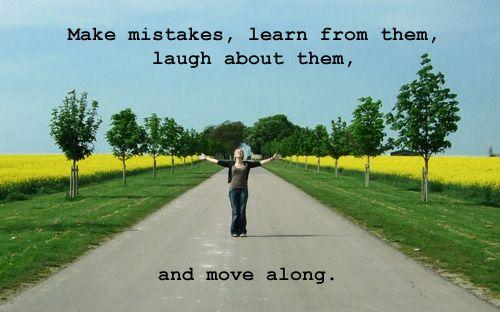 Comete errores, aprende de ellos, ríete de ellos, y sigue adelante.