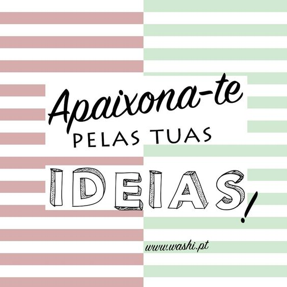 Apaixona-te pelas tuas ideias!