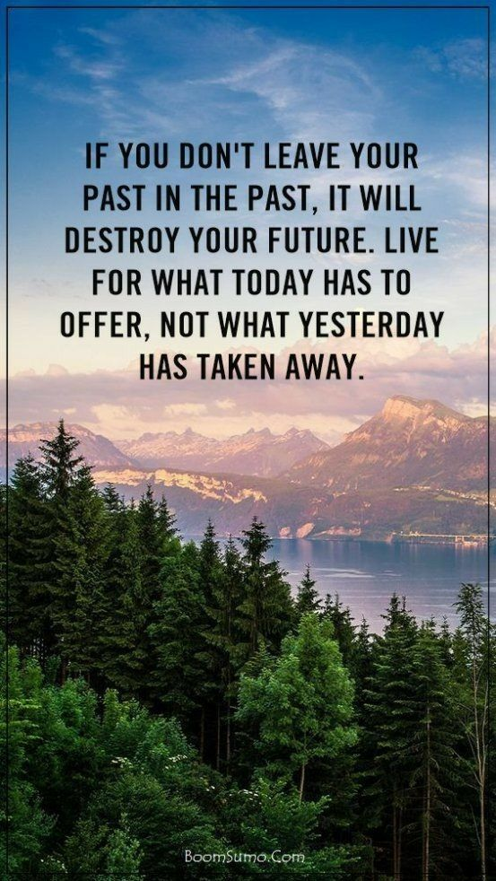 You Can T Have A Future Living In The Past I Say This All The