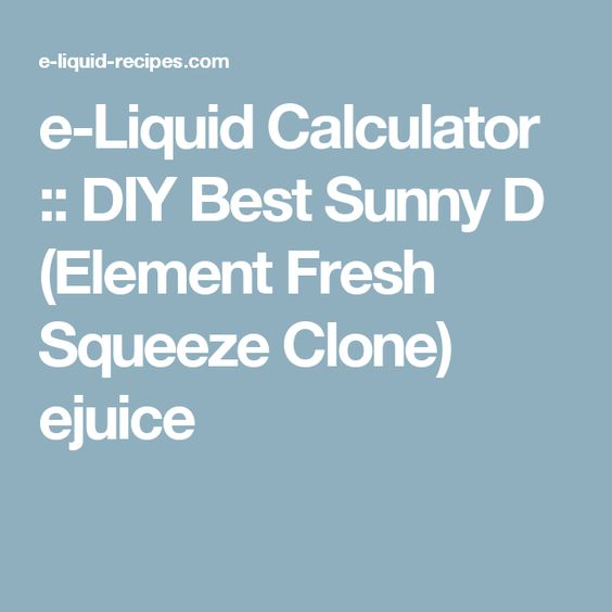 e-Liquid Calculator :: DIY Best Sunny D (Element Fresh Squeeze Clone) ejuice