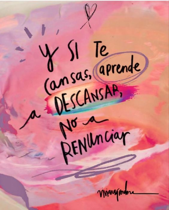 Y si te cansas, aprende a descansar y reconectar con tu propósito, no a renunciar #frases #inspiración