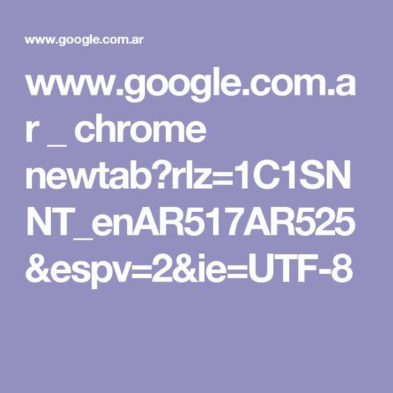 www.google.com.ar _ chrome newtab?rlz=1C1SNNT_enAR517AR525&espv=2&ie=UTF-8
