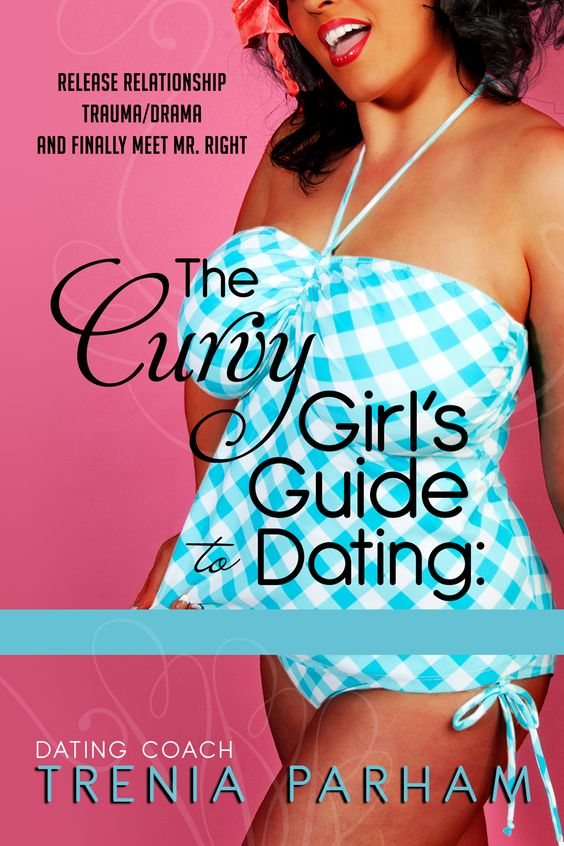 CURVY GIRL'S GUIDE TO DATING- excellent fun book for the plus size single gal! Get yours here and check out my other personal suggestions for books and DVDs~Kelly   http://bigcurvylove.com/shop/
