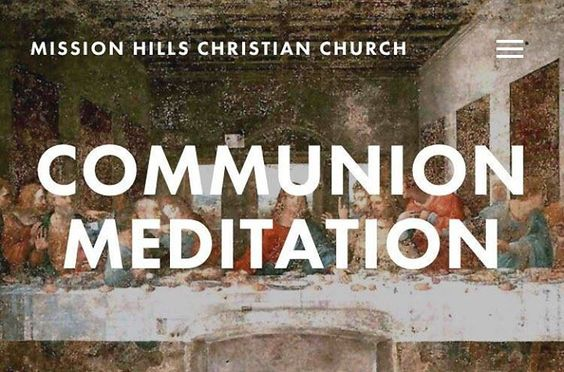 Each week our liturgy at Mission Hills Christian Church involves a communion meditation. These short reflections are available to stream or download on our website missionhillsla.com!