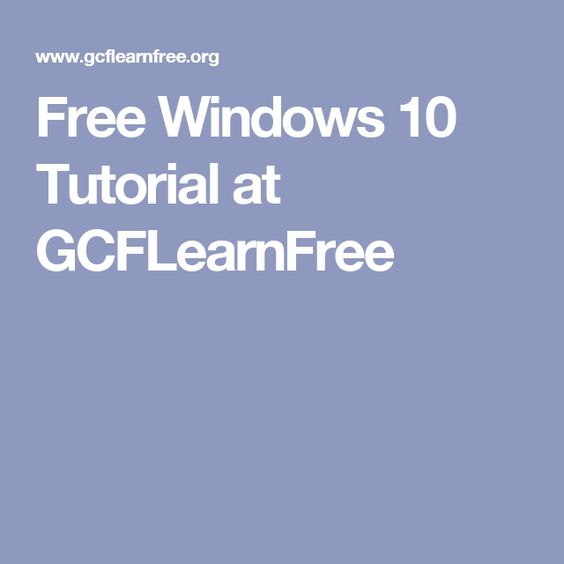 Free Windows 10 Tutorial at GCFLearnFree Learning Pinterest