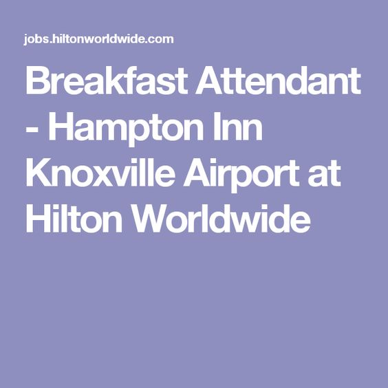 Breakfast Attendant - Hampton Inn Knoxville Airport at Hilton Worldwide