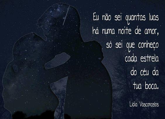 Lídia Vasconcelos - Eu não sei quantas luas há numa noite de amor, só sei que conheço cada estrela do céu da tua boca.