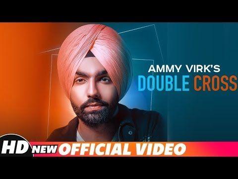 Double Cross Ammy Virk Video Download Hd Music Ikwinder Singh Lyrics Happy Raikoti Double Cross Full Video Song Songs Ammy Virk Mp3 Song Download