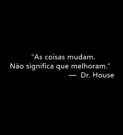 Dr house frases                                                                                                                                                      Mais