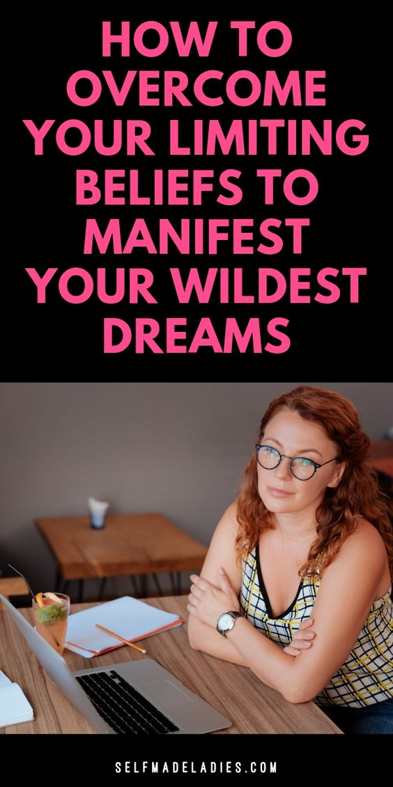 Pinterest Graphic with Title How to Overcome Your Old Limiting Beliefs to Manifest Your Wildest Dreams - selfmadeladies.com