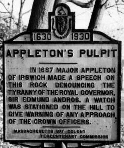 """Appleton's Pulpit. Appleton Street, Saugus, MA. The inscription reads: """"In 1687 Major Appleton of Ipswich made a speech on this rock denouncing the tyranny of the Royal Governor, Sir Edmund Andros. A watch was stationed on the hill to give warning of any approach of the Crown Officers."""""""