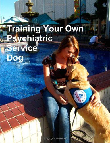 """Training Your Own Psychiatric Service Dog by Cdt, Katie   (This book covers everything you will need to know from selecting a dog for the type of assistance you need, to training advanced obedience for public access, and life-changing assistance tasks to help you with day-to-day life."""")"""
