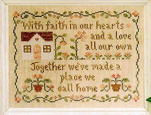 """""""A Place We Call Home"""" is the title of this cross stitch pattern from Country Cottage Needleworks. The saying reads """"With faith in our hear..."""