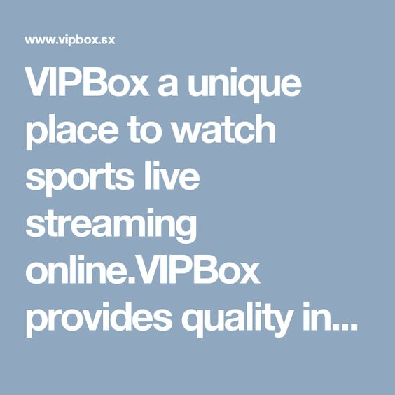 VIPBox a unique place to watch sports live streaming online.VIPBox provides quality information about sports live streaming links for football, rugby , NBA , NHL , NFL , F1 and other sports events