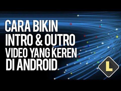 Cara Buat Intro Outro Video Yang Keren Di Android Trik Android