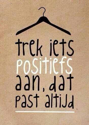Trek iets positiefs aan, dat past altijd.: