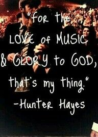 A quote by Hunter Hayes - preach it, brother! We need more men like you in the music industry! <3
