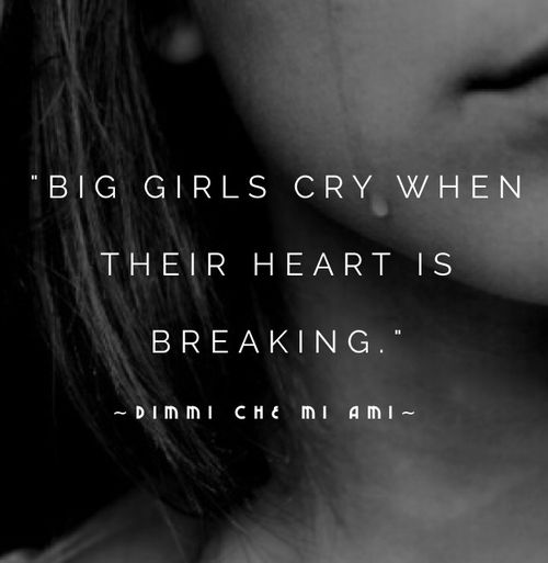 Big girls cry when their heart is breaking.