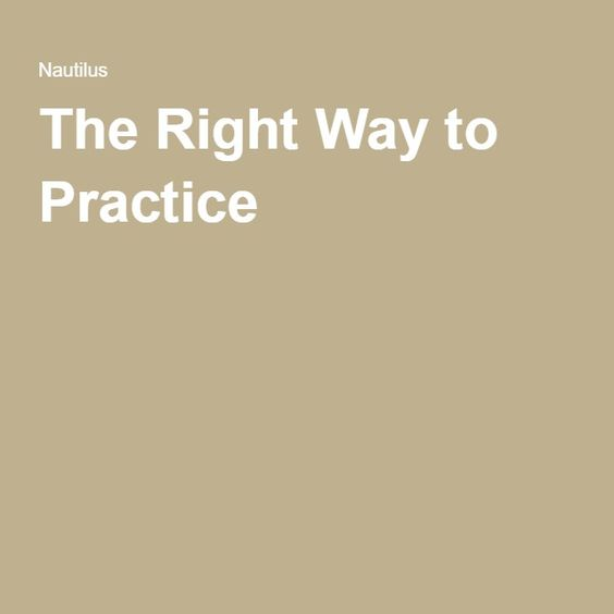 The Right Way to Practice