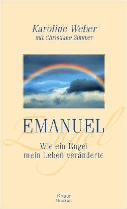 Emanuel: Wie ein Engel mein Leben veränderte von Karoline Weber, Christiane Zimmer **Ein ganz wundervolles Buch!**